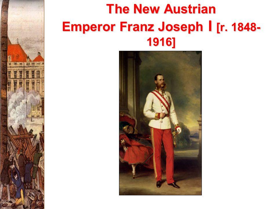 The New Austrian Emperor Franz Joseph I [r. 1848-1916]